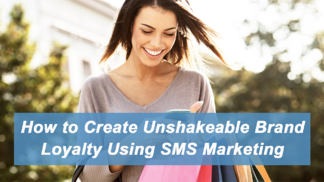 How to Create Unshakeable Brand Loyalty Using SMS Marketing - Featured Image