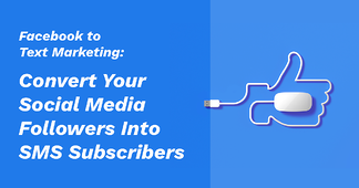 Facebook to Text Marketing: Convert Your Social Media Followers Into SMS Subscribers - Featured Image
