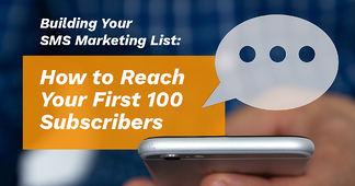 Building Your SMS Marketing List: How to Reach Your First 100 Subscribers - Featured Image