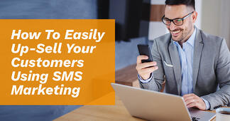 How To Easily Upsell Your Customers Using SMS Marketing - Featured Image