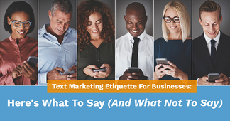 A Text Marketing Etiquette Guide for Businesses: Here's What to Say (And What Not to Say) - Featured Image