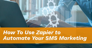 How to Use Zapier to Automate Your SMS Marketing - Featured Image
